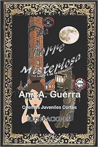La torre misteriosa: Cuento No. 48: Volume 48 Los MIL y un DIAS: Cuentos Juveniles Cortos: Libro 4: Amazon.es: Ms. Ann A. Guerra, Mr. Daniel Guerra: Libros