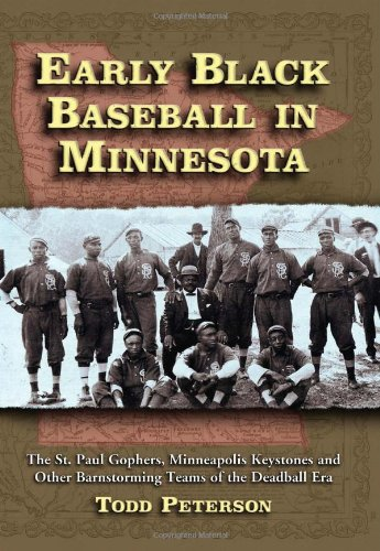 Download Early Black Baseball in Minnesota: The St. Paul Gophers, Minneapolis Keystones and Other Barnstorming Teams of the Deadball Era pdf
