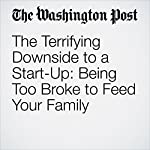 The Terrifying Downside to a Start-Up: Being Too Broke to Feed Your Family | Thomas Heath