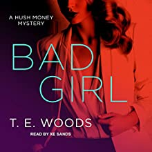 Bad Girl: Hush Money Mystery Series, Book 2 Audiobook by T. E. Woods Narrated by Xe Sands