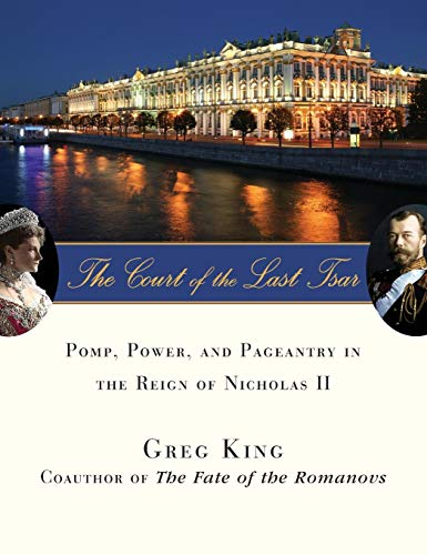 (The Court of the Last Tsar: Pomp, Power and Pageantry in the Reign of Nicholas)