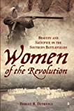 Women of the Revolution: Bravery and Sacrifice on the Southern Battlefields (American Heritage)