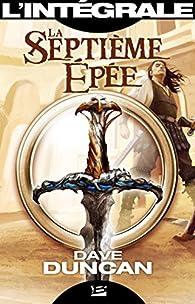 La Septième Épée - L'intégrale par Dave Duncan