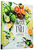Sweet and Tart: 70 Irresistible Recipes with Citrus