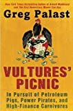 img - for Vultures' Picnic: In Pursuit of Petroleum Pigs, Power Pirates, and High-Finance Carnivores by Greg Palast (Nov 15 2011) book / textbook / text book