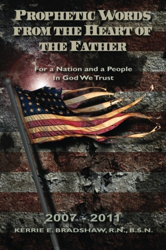 Prophetic Words From The Heart Of The Father: For a Nation and a People: In God We Trust (2007 - 2011)