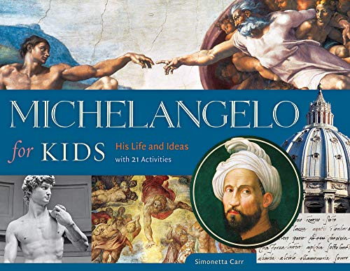 Michael Angelo For Kids (Michelangelo for Kids: His Life and Ideas, with 21 Activities (For Kids)