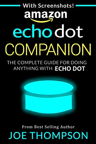 AMAZON ECHO DOT COMPANION: THE COMPLETE GUIDE FOR DOING ANYT