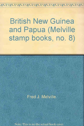 British New Guinea and Papua (Melville stamp books, no. 8)
