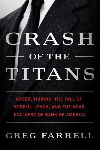 crash-of-the-titans-greed-hubris-the-fall-of-merrill-lynch-and-the-near-collapse-of-bank-of-america