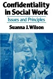 Confidentiality in Social Work, Suanna J. Wilson and Janet Wilson, 0029348501