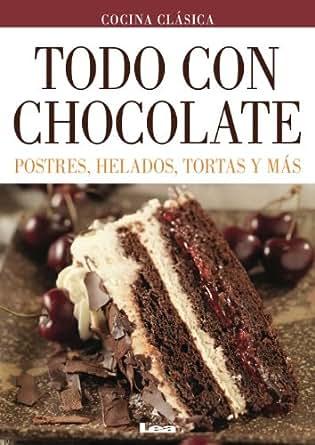 Todo con Chocolate. Postres, helados, tortas y más