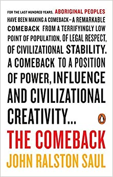The Comeback: How Aboriginals Are Reclaiming Power And Influence by John Ralston Saul (2015-08-25)