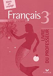 Français 3e livre unique : Livre du professeur