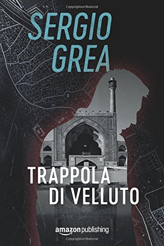 Trappola di velluto Copertina flessibile – 3 apr 2018 Sergio Grea Amazon Publishing 1503900045 FICTION / General