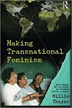 Making Transnational Feminism: Rural Women, NGO Activists, and Northern Donors in Brazil (Perspectives on Gender) by Millie Thayer (2009-10-16)