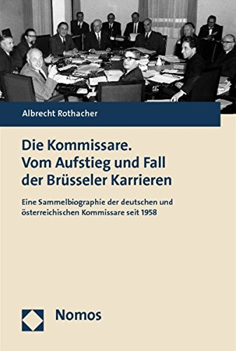 Die Kommissare. Vom Aufstieg und Fall der Brüsseler Karrieren: Eine Sammelbiographie der deutschen und österreichischen Kommissare seit 1958