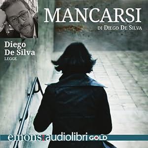 Mancarsi | Livre audio Auteur(s) : Diego De Silva Narrateur(s) : Diego De Silva