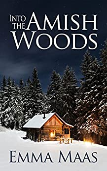 Into the Amish Woods: An Amish Romance Suspense (Dangerous Hearts Book 1) by [Maas, Emma]