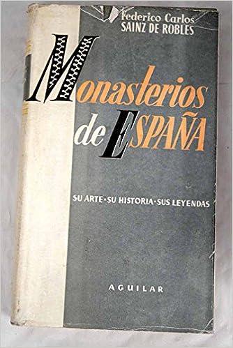 Monasterios de España. Su historia. Su arte. Sus leyendas: Amazon.es: SAINZ DE ROBLES, Federico Carlos: Libros