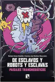 De esclavos y robots y esclavas: Paisajes transmediáticos: 747 Mayor: Amazon.es: Urraco Solanilla, Mariano, Martínez Mesa, Francisco José: Libros