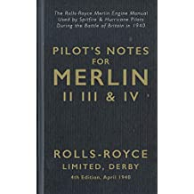 Pilot's Notes Merlin II III and IV 4th Edition April 1940: The Rolls-Royce Merlin Engine Manual Used by Spitfire & Hurricane Pilots During the Battle of Britain