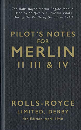 Spitfire Roll (Pilot's Notes Merlin II III and IV 4th Edition April 1940: The Rolls-Royce Merlin Engine Manual Used by Spitfire & Hurricane Pilots During the Battle of Britain)