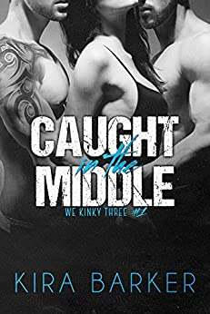 Caught in the Middle (We Kinky Three Book 1) by [Barker, Kira]