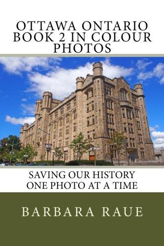 Ottawa Ontario Book 2 in Colour Photos: Saving Our History One Photo at a Time (Cruising Ontario) (Volume 147)