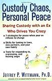 Custody Chaos, Personal Peace, Jeffrey P. Wittmann, 0399527109