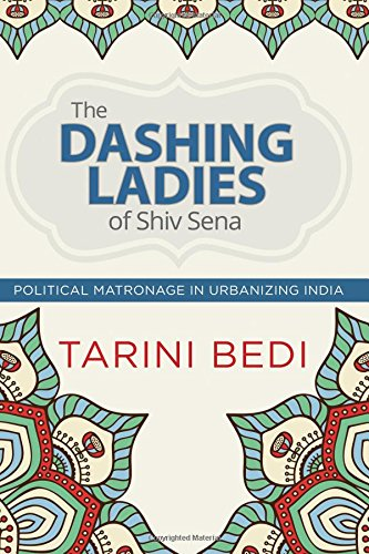 The Dashing Ladies of Shiv Sena: Political Matronage in Urbanizing India (SUNY series in Hindu Studies)