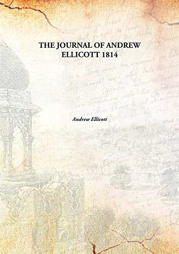 The journal of Andrew Ellicott, : late commissioner on behalf of the United States during part of the year 1796, the years 1797, 1798, 1799, and part of the year 1800: for determining the boundary between the United States and the possessions of His Catho pdf