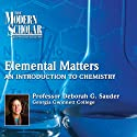 The Modern Scholar: Elemental Matters: An Introduction to Chemistry Lecture by Professor Deborah G. Sauder Narrated by Professor Deborah G. Sauder