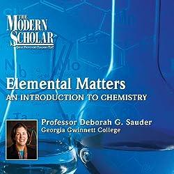 The Modern Scholar: Elemental Matters