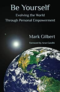 Be Yourself: Evolving the World Through Personal Empowerment