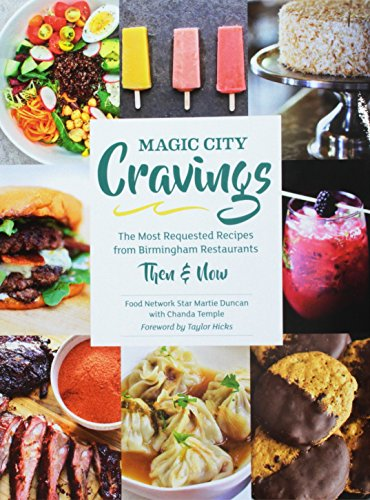 Magic City Cravings: The Most Requested Recipes from Birmingham Restaurants Then & Now by Martie Duncan, Chandra Temple