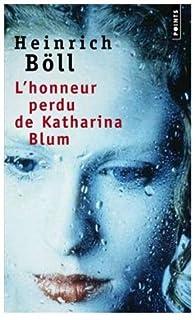 L'honneur perdu de Katharina Blum : ou Comment peut naître la violence et où elle peut conduire, Böll, Heinrich