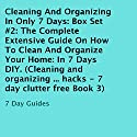 Cleaning and Organizing in Only 7 Days: Box Set #2: The Complete Extensive Guide on How to Clean and Organize Your Home: In 7 Days DIY Audiobook by  7 Day Guides Narrated by Trevor Clinger