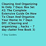 Cleaning and Organizing in Only 7 Days: Box Set #2: The Complete Extensive Guide on How to Clean and Organize Your Home: In 7 Days DIY |  7 Day Guides