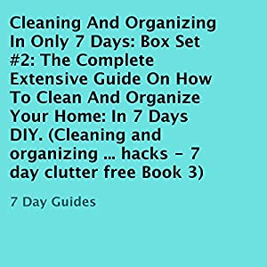 Cleaning and Organizing in Only 7 Days: Box Set #2 Audiobook