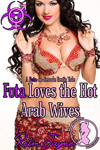 Futa Loves the Hot Arab Wives: A Futa-on-Female Erotic Tale (The Futa Virus Book 28)