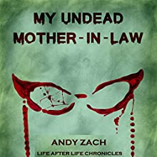 My Undead Mother-in-Law: The Family Zombie with Anger Management Issues: Life After Life Chronicles, Book 2 Audiobook by Andy Zach Narrated by Raven Perez, Phil Blechman
