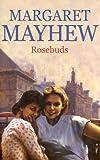 Rosebuds, Margaret Mayhew, 0727860771