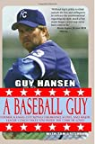 A Baseball Guy: Former Kansas City Royals Farmhand, Scout, and Major League Coach Takes You Inside the Game He Loves