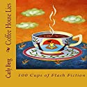 Coffee House Lies: 100 Cups of Flash Fiction Audiobook by Carly Berg Narrated by Jayne Chianelli
