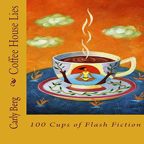 Coffee House Lies: 100 Cups of Flash Fiction