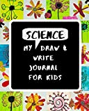 My Science Draw & Write Journal for Kids: 52 Unique