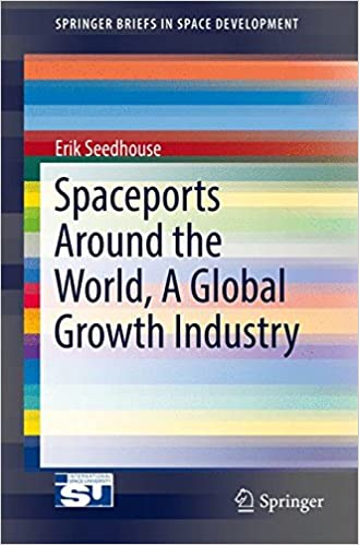 Spaceports Around the World, A Global Growth Industry (SpringerBriefs in Space Development) 1st ed. 2017 Edition by Erik Seedhouse  PDF Download