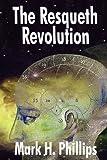 The Resqueth Revolution, Mark H. Phillips, 1440109532