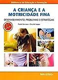 capa de A Criança e a Motricidade Fina. Desenvolvimento, Problemas e Estratégias